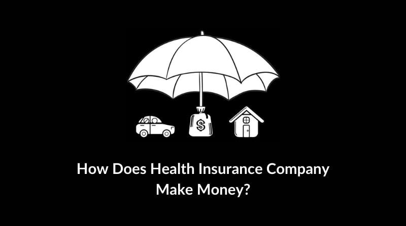 How Does Health Insurance Company Make Money