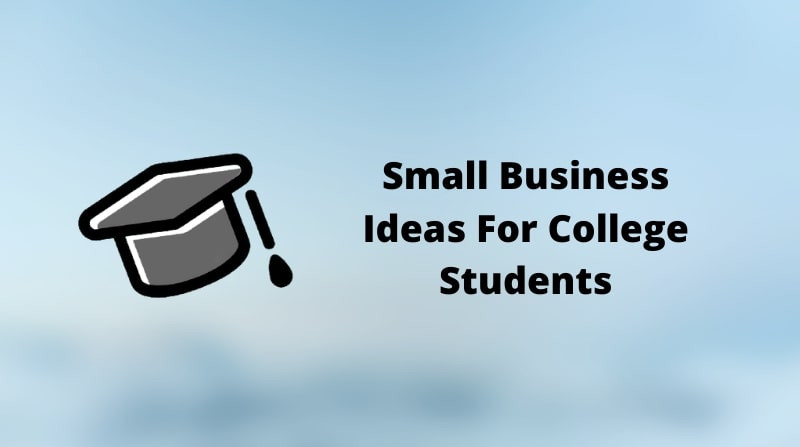 Small Business Ideas For College Students